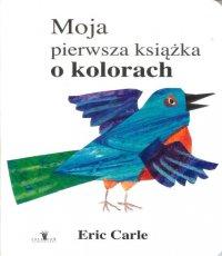 Eric Carle Moja pierwsza książka o kolorach