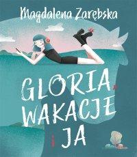 Magdalena Zarebska Gloria, wakacje i ja