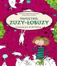 Alice Pantermuller Pamiętnik Zuzy-Łobuzy. Inwazja królików