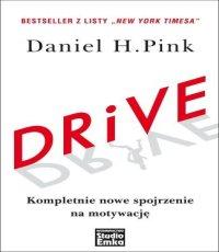 Daniel H. Pink. Drive. Kompletnie nowe spojrzenie na motywację