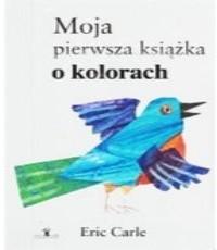 Eric Carle. Cykl: Moja pierwsza książka o ...