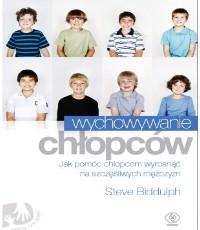 Steve Biddulph. Wychowywanie chłopców: dlaczego chłopcy różnią się od dziewcząt? Jak pomóc chłopcom wyrosnąć na szczęśliwych i zrównoważonych mężczyzn?