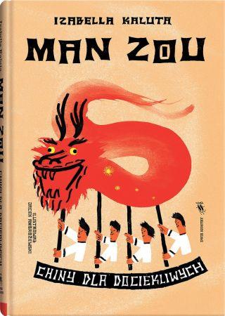 Man Zou: Chiny dla dociekliwych. Izabella Kaluta