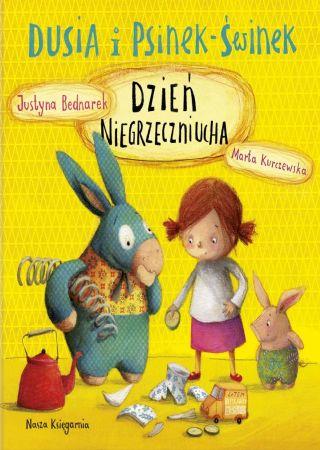 Dusia i Psinek-Świnek: Dzień niegrzeczniucha. Justyna Bednarek, Marta Kurczewska