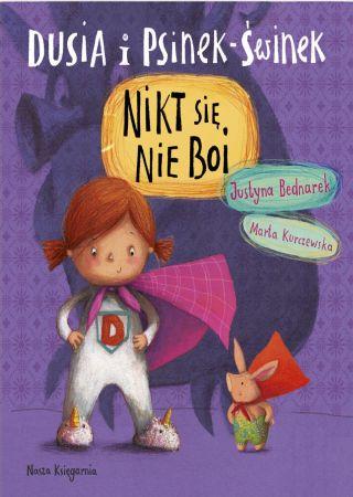 Dusia i Psinek-Świnek: Nikt się nie boi. Justyna Bednarek, Marta Kurczewska