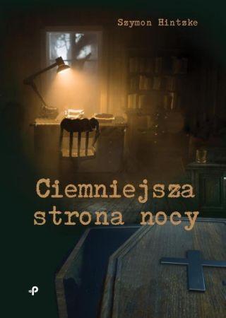 Ciemniejsza strona nocy. Szymon Hintzke