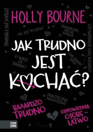 Jak trudno jest kochać? Holly Bourne